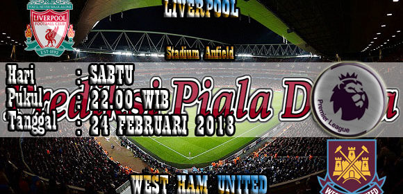 Prediksi Liverpool vs West Ham United 24 Februari 2018