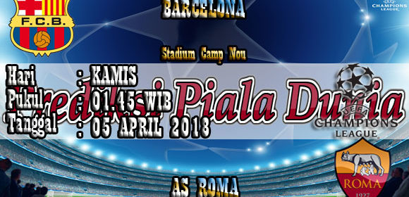 Prediksi Pertandingan Bola Jitu Barcelona vs AS Roma 05 April 2018