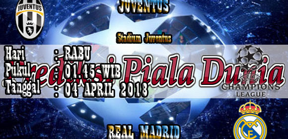 Prediksi Pertandingan Juventus vs Real Madrid 04 April 2018