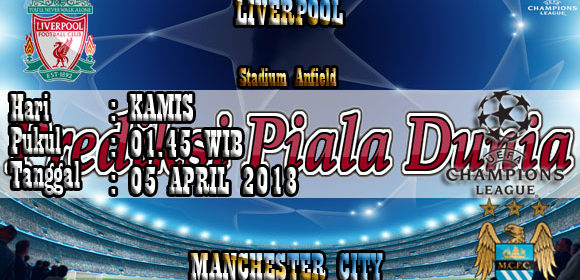 Prediksi Bola Jitu Liverpool vs Manchester City 05 April 2018