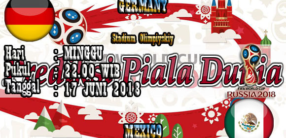 Prediksi Pertandingan Bola Germany vs Mexico 17 Juni World Cup 2018