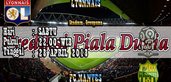 Prediksi Pertandingan Bola Lyonnais vs Nantes 28 April 2018